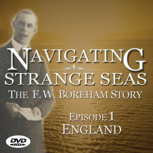 NAVIGATING STRANGE SEAS, The Dr. F.W. Boreham Story, Episode 1- ENGLAND